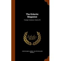 The Eclectic Magazine : Foreign Literature, Volume 55