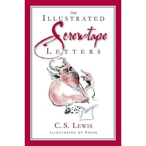 The Illustrated Screwtape Letters: The Screwtape Letters and Screwtape Proposes a Toast