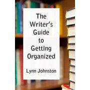 The Writer's Guide to Getting Organized: Take Control of Your Creative Life 10 Minutes at a Time - eBook