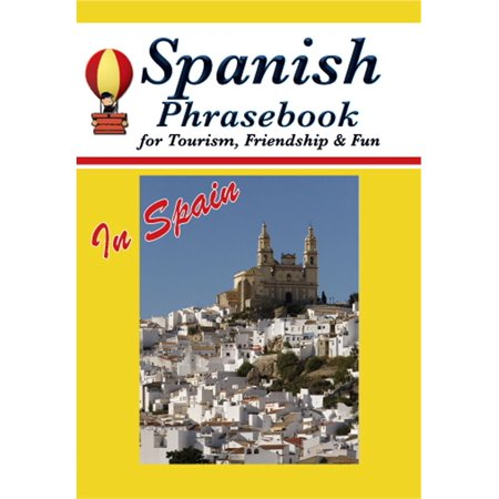 Spanish Phrasebook for Tourism, Friendship & Fun in Spain -