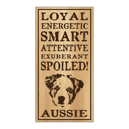 Wood Dog Breed Personality Sign - Spoiled Aussie (Australian Shepherd) - Home, Office, Decor, Decoration, -