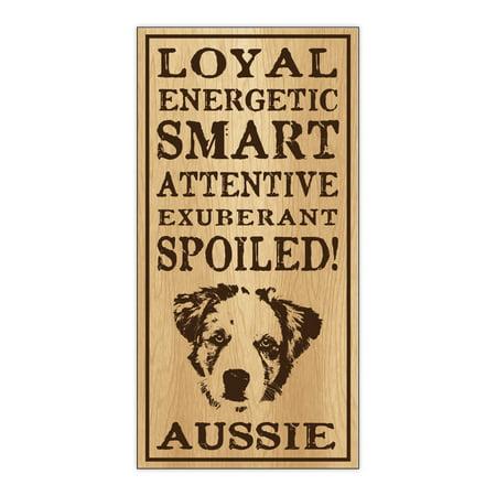 Australian Shepherd Terrier (Wood Dog Breed Personality Sign - Spoiled Aussie (Australian Shepherd) - Home, Office, Decor, Decoration, Gifts )