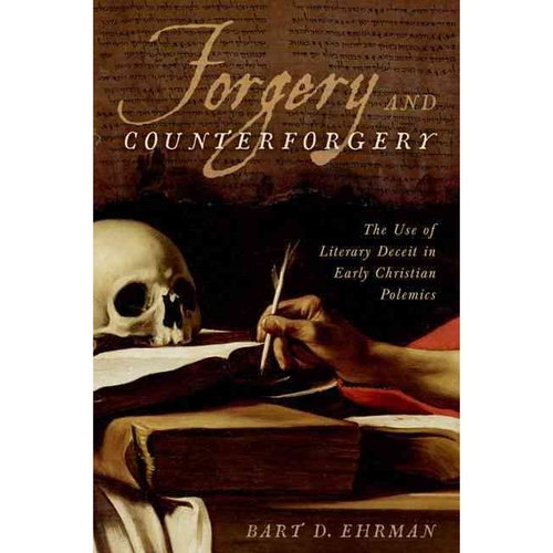 Forgery and Counterforgery: The Use of Literary Deceit in Early Christian Polemics