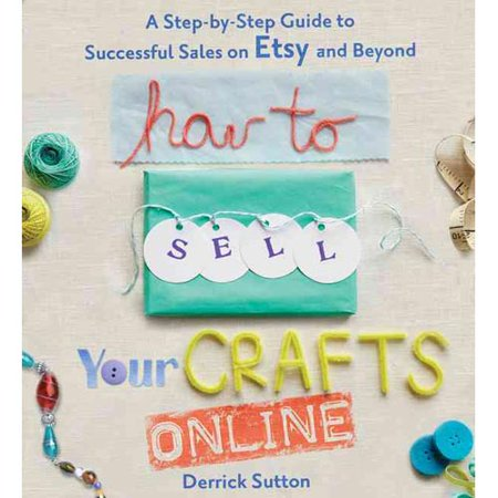How To Sell Your Crafts Online  A Step By Step Guide To Successful Sales On Etsy And Beyond
