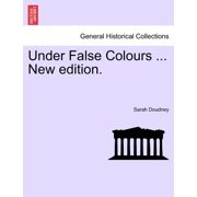 Under False Colours ... New Edition.