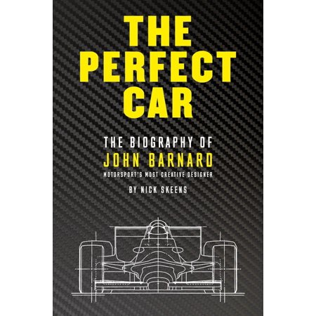 The Perfect Car : The Biography of John Barnard  Motorsports Most Creative Designer