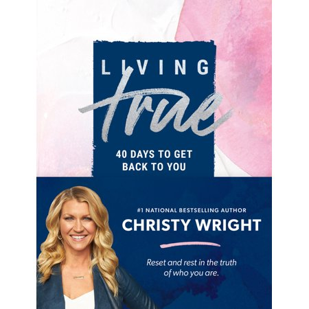 Living True : 40 Days to Get Back to You (Hardcover)