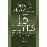 Las 15 Leyes Indispensables Del Crecimiento : Vívalas y alcance su potencial