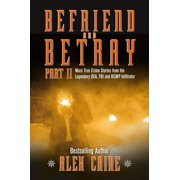 Befriend and Betray 2 : More Stories from the Legendary DEA, FBI and RCMP Infiltrator