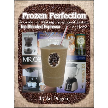 Frozen Perfection: A Guide For Making Exceptional Tasting Ice-Blended Espresso At Home - (Best Tasting Iced Tea)