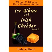 Whine & Cheese Cozy Mystery Series: Ice Whine and Irish Cheddar (Book 2) - eBook