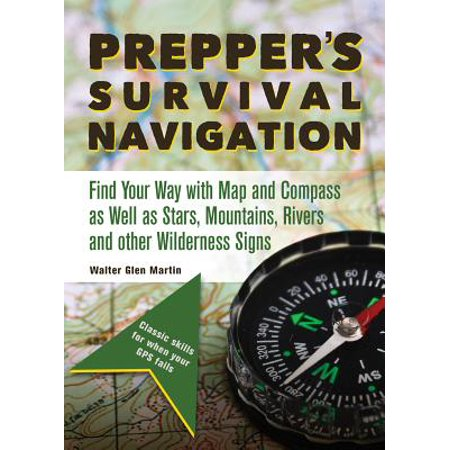 Prepper's Survival Navigation : Find Your Way with Map and Compass as Well as Stars, Mountains, Rivers and Other Wilderness Signs ()