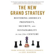 The New Grand Strategy : Restoring America's Prosperity, Security, and Sustainability in the 21st Century