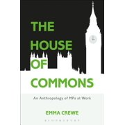 The House of Commons : An Anthropology of Mps at Work