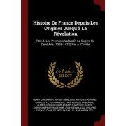 Histoire de France Depuis Les Origines Jusqu'a La Revolution : Ptie. I. Les Premiers Valois Et La Guerre de Cent ANS (1328-1422) Par A. Coville