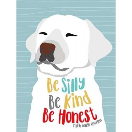 Be Silly Kind and Honest Poster Print by Ginger Oliphant