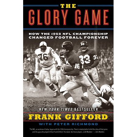 The Glory Game : How the 1958 NFL Championship Changed Football (Best Games In Nfl History)