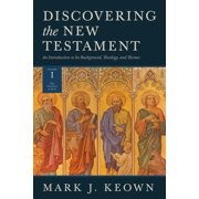 Discovering the New Testament : An Introduction to Its Background, Theology, and Themes (Volume I: The Gospels and Acts)