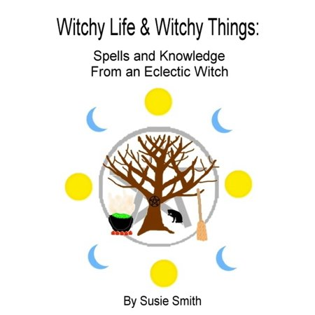 Witchy Life & Witchy Things: Spells and Knowledge From an Eclectic Witch - eBook