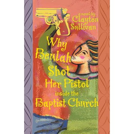 Why Beulah Shot Her Pistol Inside the Baptist