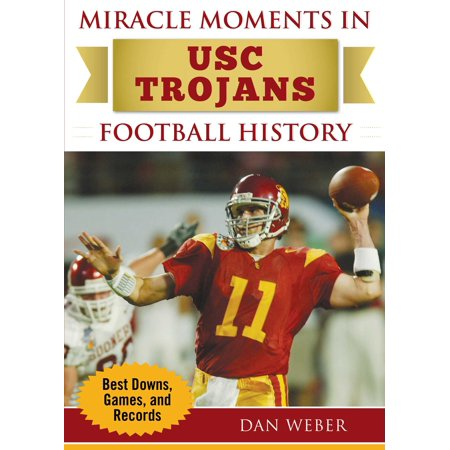 Miracle Moments in USC Trojans Football History : Best Plays, Games, and