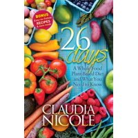 26 Days : A Whole Food Plant-Based Diet and What You Need to Know