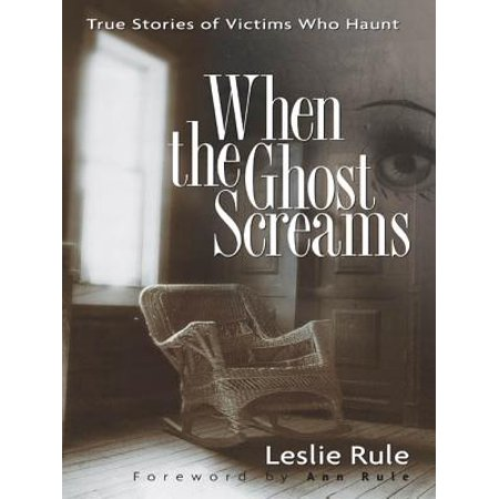 When the Ghost Screams: True Stories of Victims Who Haunt - eBook - Ghostface Scream