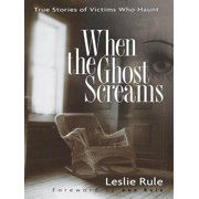 When the Ghost Screams: True Stories of Victims Who Haunt - eBook