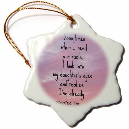 Daughter Porcelain (3dRose I need a miracle I look into my daughters eyes and realize I have one, Snowflake Ornament, Porcelain, 3-inch )