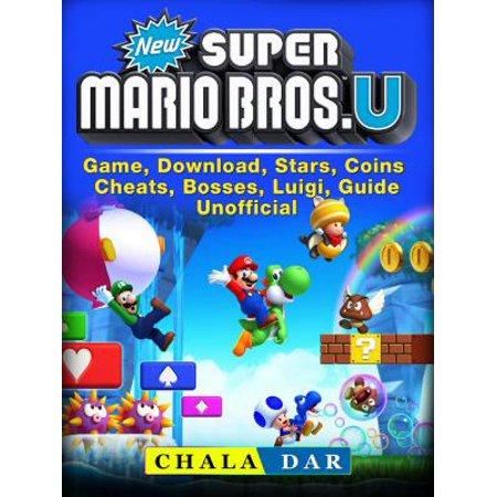 New Super Mario Bros U Game, Download, Stars, Coins, Cheats, Bosses, Luigi, Guide Unofficial - eBook
