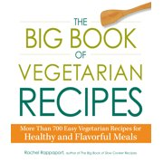 The Big Book of Vegetarian Recipes : More Than 700 Easy Vegetarian Recipes for Healthy and Flavorful Meals