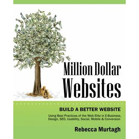 Million Dollar Websites : Build a Better Website Using Best Practices of the Web Elite in E-Business, Design, Seo, Usability, Social, Mobile (Best Social Service Websites)
