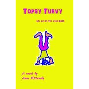 Topsy Turvy : My Life in the Year 2013, a Novel