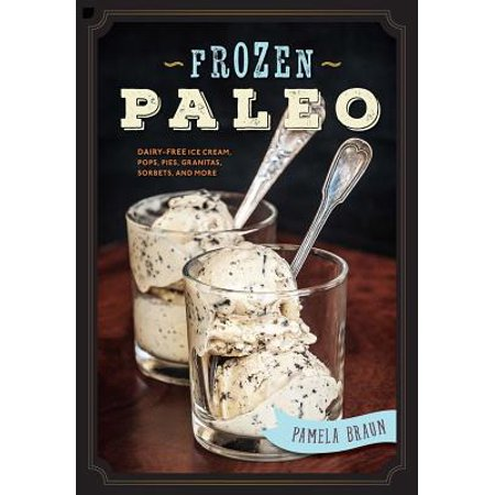 Frozen Paleo : Dairy-Free Ice Cream, Pops, Pies, Granitas, Sorbets, and (Turkey Hill Pumpkin Pie Ice Cream 2017)