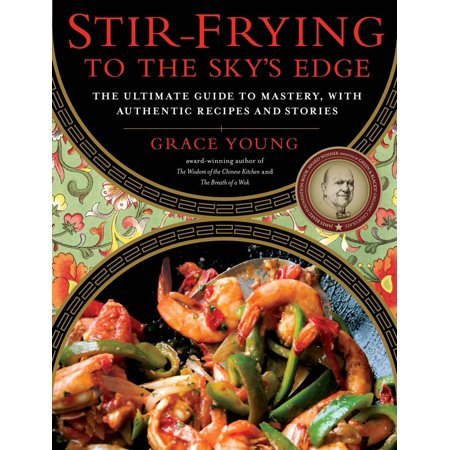 Stir-Frying to the Sky's Edge : The Ultimate Guide to Mastery, with Authentic Recipes and Stories Easy Chinese Stir Fries