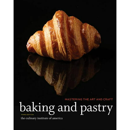 Baking and Pastry : Mastering the Art and Craft (Edition 3) (Hardcover)