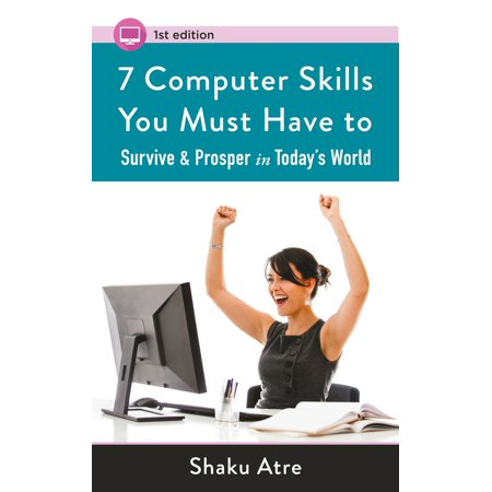 7 Computer Skills You Must Have to Survive & Prosper in Today's World (