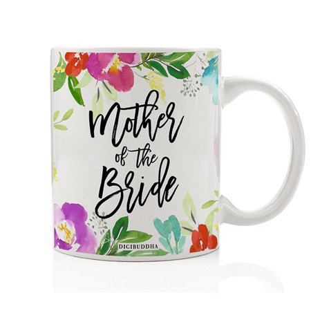 Mother of the Bride Coffee Mug Gift Idea Beautiful Flowers Engagement Bridal Shower Wedding Rehearsal Dinner Present to Mom Mommy from Daughter Pretty Floral 11oz Ceramic Tea Cup by Digibuddha DM0467 ()