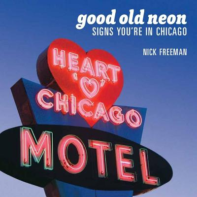 Good Old Neon : Signs You're in Chicago
