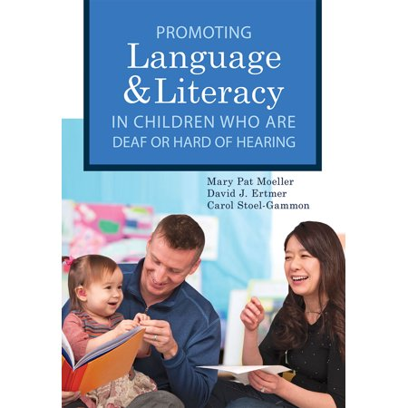 Promoting Speech, Language, and Literacy in Children Who Are Deaf or Hard of