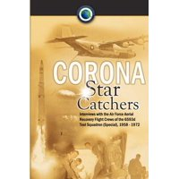 Corona Star Catchers : The Air Force Aerial Recovery Aircrews of the 6593d Test Squadron (Special), 1958-1972