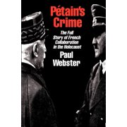 Petain's Crime : The Complete Story of French Collaboration in the Holocaust