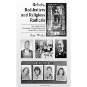 Rebels, Redbaiters and Religious Radicals: New Insights Into the Birmingham Church Bombing and Modern Racial Terrorism - eBook