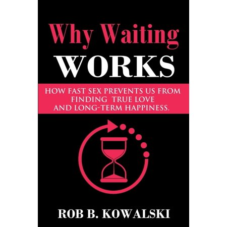 (Why Waiting Works: How Fast Sex Prevents Us from Finding True Love and Long-Term Happiness (Other))