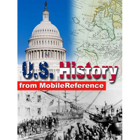 Us History: From Colonial America To The New Century. Presidents Of The United States, Maps, Constitutional Documents And More (Mobi History) -