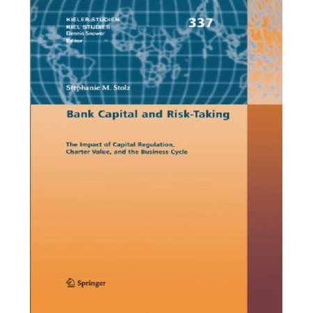 Bank Capital And Risk Taking  The Impact Of Capital Regulation  Charter Value  And The Business Cycle  2007