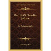The Life of Chevalier Jackson : An Autobiography