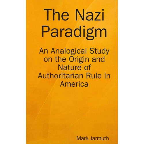 The Nazi Paradigm: An Analogical Study on the Origin and Nature of Authoritarian Rule in America