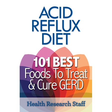 Acid Reflux Diet: 101 Best Foods To Treat & Cure GERD -