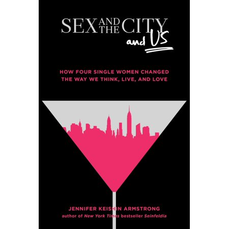Sex And The City And Us   How Four Single Women Changed The Way We Think  Live  And Love